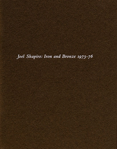 Joel Shapiro: Iron and Bronze 1973–76 exhibition catalogue, Craig F. Starr Gallery, 2014