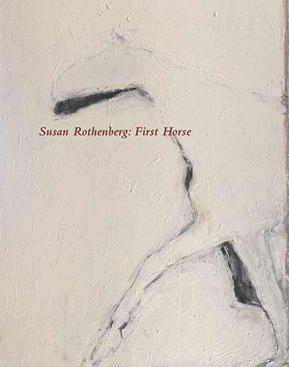 Susan Rothenberg: First Horse exhibition catalogue, Craig F. Starr Gallery, 2014