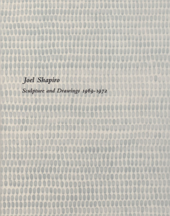 Joel Shapiro: Sculpture and Drawings 1969-1972 exhibition catalogue, Craig F. Starr Gallery, 2013